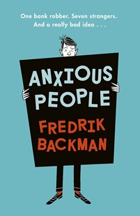 Cover of the book Anxious People by Fredrik Backman featuring a very anxious looking man holding a sign featuring the titleand author's name against a light blue background. Image is to accompany the book review on the same page.