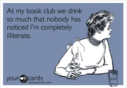 Funny meme which reads 'At my book club we drink so much that nobody has noticed I'm completely illiterate'. Image of a lady holding a cocktail and looking to one side. Meme accompanies tip on joining a book club as a way to read more books.